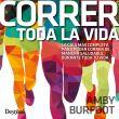 Portada del libro Correr toda la vida. La guía más completa para poder correr de manera saludable durante toda tu vida
